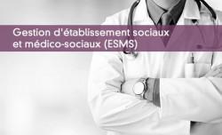 Gestion d'établissement sociaux  et médico-sociaux (ESMS)