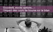 Goodwill, stocks options... : l'impact des cours de bourse sur le bilan