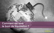 Comment est taxé le boni de liquidation ?