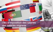 Lieu d'imposition des salaires des salariés migrants