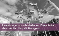 Evolution jurisprudentielle sur l'imputation des crédits d'impôt étrangers