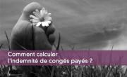 Comment calculer l'indemnité de congés payés ?