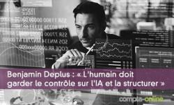Benjamin Deplus : « L'humain doit garder le contrôle sur l'IA et la structurer »