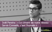Joël Pereira : « Le ciment de notre réseau Jarvis Conseils, c'est l'humain »