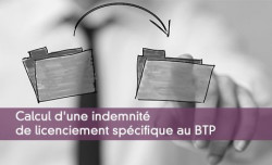 Calcul d'une indemnité de licenciement spécifique au BTP