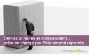 Démissionnaires et indépendants : prise en charge par Pôle emploi reportée