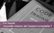 Loi Travail : nouvelle mission de l'expert-comptable ?
