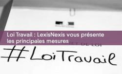 Loi Travail : LexisNexis vous présente les principales mesures
