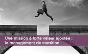 Une mission à forte valeur ajoutée : le management de transition