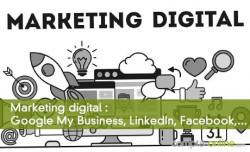 Marketing digital : Google My Business, LinkedIn, Facebook,...