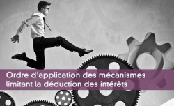 Ordre d'application des mécanismes limitant la déduction des intérêts