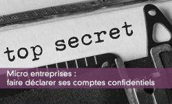 Micro entreprises : faire déclarer ses comptes confidentiels