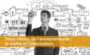 Deux visions de l'entrepreneuriat : le mythe et l'effectuation