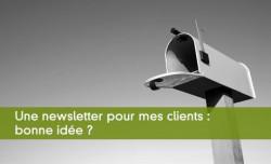 Une newsletter pour mes clients : bonne idée ?