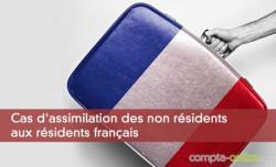 Cas d'assimilation des non résidents aux résidents français