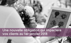 Une nouvelle obligation qui impactera vos clients au 1er janvier 2018