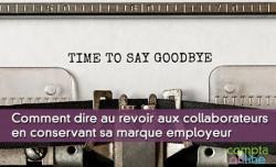 Comment dire au revoir aux collaborateurs en conservant sa marque employeur