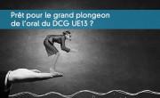 Prêt pour le grand plongeon de l'oral du DCG UE13 ?