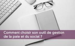 Comment choisir son outil de gestion de la paie et du social ?
