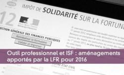 Outil professionnel et ISF : aménagements apportés par la LFR pour 2016