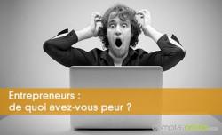 Entrepreneurs : de quoi avez-vous peur ?