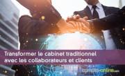 Transformer le cabinet traditionnel avec les collaborateurs et clients