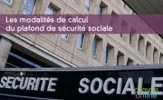 Les modalités de calcul du plafond de sécurité sociale