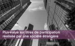 Plus-value sur titres de participation réalisée par une société étrangère