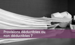 Provisions déductibles ou non déductibles ?