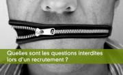 Quelles sont les questions interdites lors d'un recrutement ?