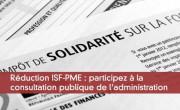 Réduction ISF-PME : participez à la consultation publique de l'administration