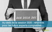 Au-delà de la session 2020 : réformes pour les futurs experts-comptables