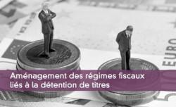 Aménagement des régimes fiscaux liés à la détention de titres