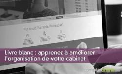 Livre blanc : apprenez à améliorer l'organisation de votre cabinet