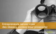 Entrepreneurs, servez-vous des réseaux sociaux pour prospecter