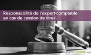 Responsabilité de l'expert-comptable en cas de cession de titres