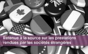 Retenue à la source sur les prestations rendues par les sociétés étrangères