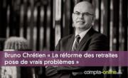 Bruno Chrétien « La réforme des retraites pose de vrais problèmes »