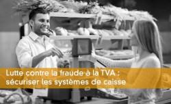 Lutte contre la fraude à la TVA : sécuriser les systèmes de caisse