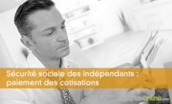 Sécurité sociale des indépendants : paiement des cotisations