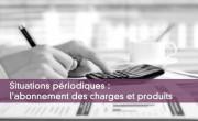 Situations périodiques : l'abonnement des charges et produits