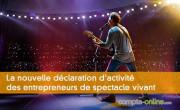 La nouvelle déclaration d'activité des entrepreneurs de spectacle vivant