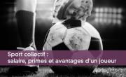 Sport collectif : salaire, primes et avantages d'un joueur