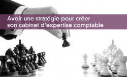Avoir une stratégie pour créer son cabinet d'expertise comptable