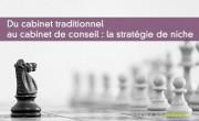 Du cabinet traditionnel au cabinet de conseil : la stratégie de niche