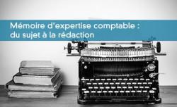 Mémoire d'expertise comptable : du sujet à la rédaction