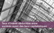 Taux d'intérêt déductible entre sociétés ayant des liens capitalistiques