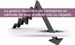 La gestion financière de l'entreprise en  période de taux d'intérêt nuls ou négatifs