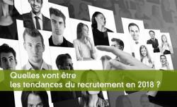 Quelles vont être les tendances du recrutement en 2018 ?