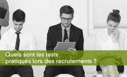 Quels sont les tests pratiqués lors des recrutements ?
